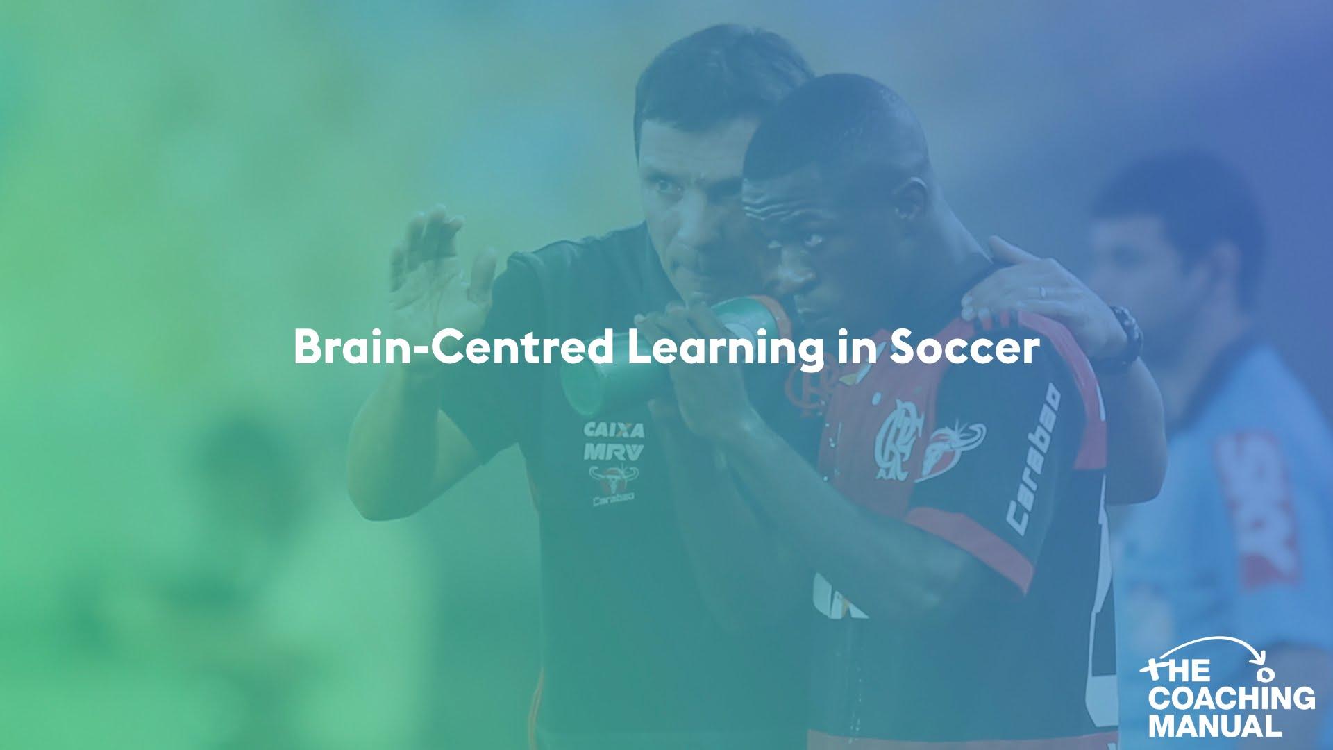 Brain-Centred Learning in Soccer