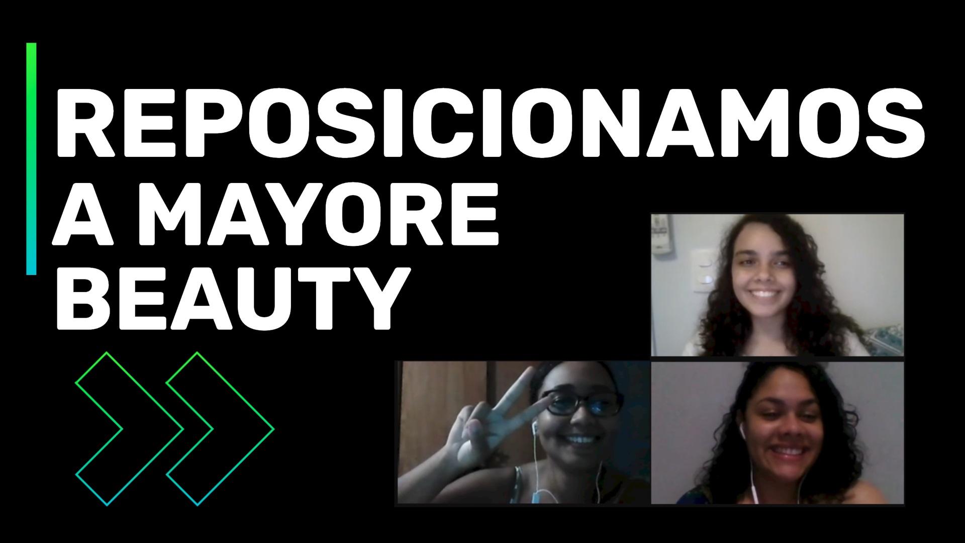 Do lado direito da tela três mulheres muito felizes, ambas estão em suas casas olhando para a câmera sorrindo. No canto superior da tela, a seguinte frase: Reposicionamos a Mayore Beauty.