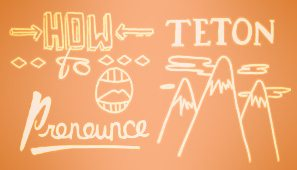 "Learn how to pronounce ""Teton"""