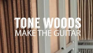 Tone woods Make The Guitar