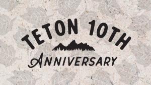 Teton 10th Anniversary