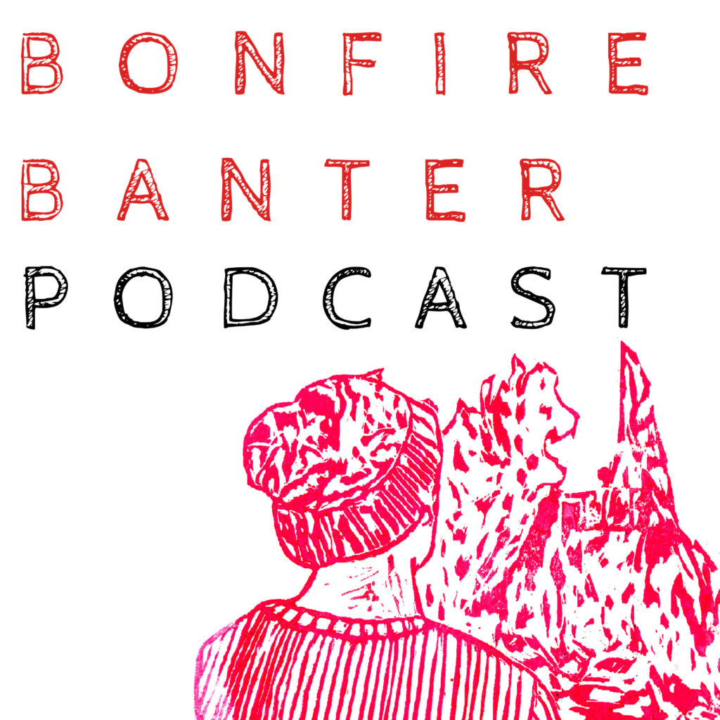 Bonfire Banter Podcast