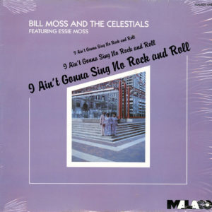 Bill Moss and The Celestials I Ain't Gonna Sing No Rock & Roll Malaco Records LP Vinyl
