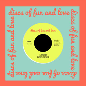"""Sweet Mixture I Love You / House Of Fun And Love Discs Of Fun And Love 7"""", Reissue Vinyl"""