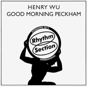 "Henry Wu Good Morning Peckham Rhythm Section International 12"" Vinyl"