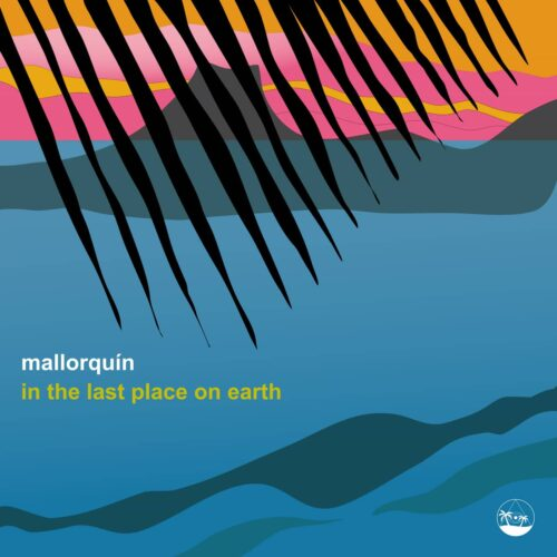 """Mallorquín In The Last Place On Earth Palms & Charms 12"""" Vinyl"""