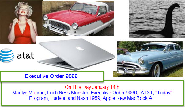 On This Day January 14th Marilyn Monroe, Loch Ness Monster, Executive Order 9066,  AT&T, Today Program, Hudson and Nash 1959, Apple New MacBook Air