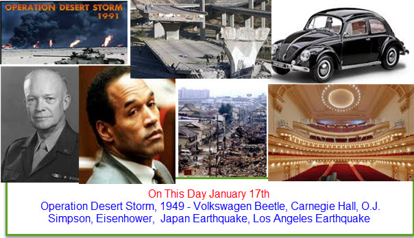 On This Day January 17th  Operation Desert Storm, 1949 - Volkswagen Beetle, Carnegie Hall, O.J. Simpson, Eisenhower,  Japan Earthquake, Los Angeles Earthquake
