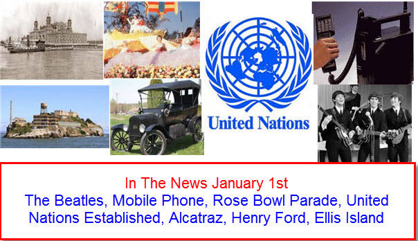 In The News January 1st The Beatles, Mobile Phone, Rose Bowl Parade, United Nations Established, Alcatraz, Henry Ford, Ellis Island