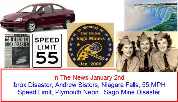 In The News January 2nd Ibrox Disaster, Andrew Sisters, Niagara Falls, 55 MPH Speed Limit, Plymouth Neon , Sago Mine Disaster