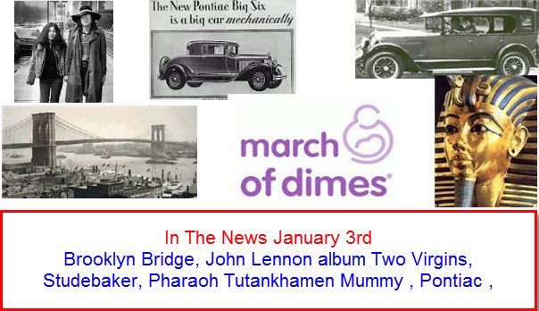 In The News January 3rd Brooklyn Bridge, John Lennon album Two Virgins, Studebaker, Pharaoh Tutankhamen Mummy , Pontiac , March of Dimes