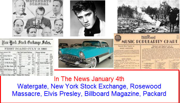 In The News January 4th Watergate, New York Stock Exchange, Rosewood Massacre, Elvis Presley, Billboard Magazine, Packard Caribbean