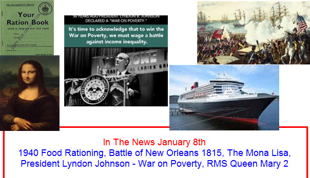 In The News January 8th 1940 Food Rationing, Battle of New Orleans 1815, The Mona Lisa, President Lyndon Johnson - War on Poverty, RMS Queen Mary 2