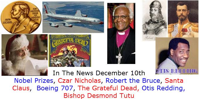 In The News December 10th Nobel Prizes, Czar Nicholas, Robert the Bruce, Santa Claus,  Boeing 707, The Grateful Dead, Otis Redding, Bishop Desmond Tutu