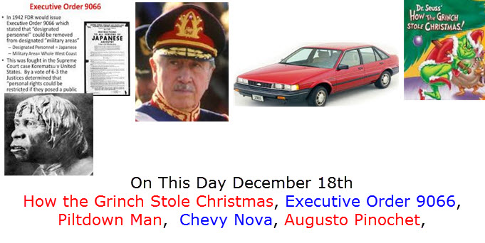 On This Day December 18th How the Grinch Stole Christmas, Executive Order 9066, Piltdown Man,  Chevy Nova, Augusto Pinochet,