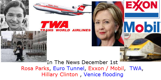 In The News December 1st Rosa Parks, Euro Tunnel, Exxon / Mobil,  TWA,  Hillary Clinton , Venice flooding