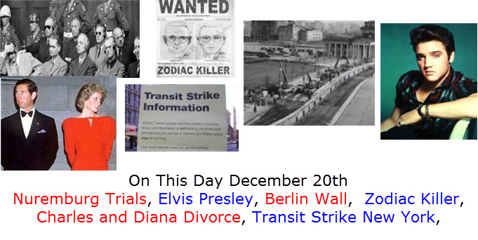 On This Day December 20th Nuremburg Trials, Elvis Presley, Berlin Wall,  Zodiac Killer, Charles and Diana Divorce, Transit Strike New York,