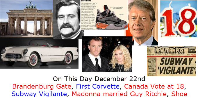 On This Day December 22nd Brandenburg Gate, First Corvette, Canada Vote at 18, Subway Vigilante, Madonna married Guy Ritchie, Shoe Bomber