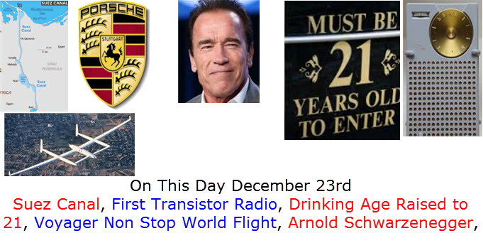 On This Day December 23rd Suez Canal, First Transistor Radio, Drinking Age Raised to 21, Voyager Non Stop World Flight, Arnold Schwarzenegger,