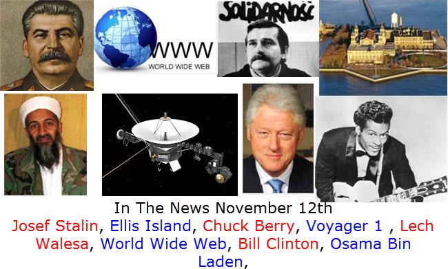 In The News November 12th Josef Stalin, Ellis Island, Chuck Berry, Voyager 1 , Lech Walesa, World Wide Web, Bill Clinton, Osama Bin Laden,