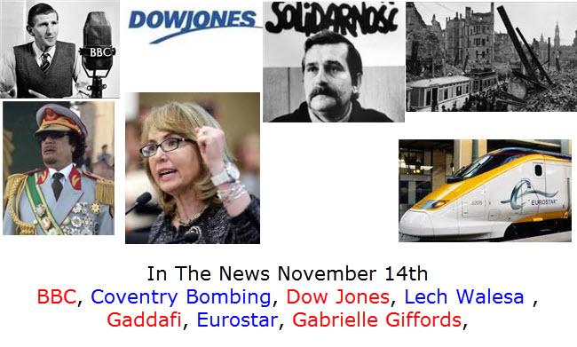 In The News November 14th BBC, Coventry Bombing, Dow Jones, Lech Walesa , Gaddafi, Eurostar, Gabrielle Giffords,