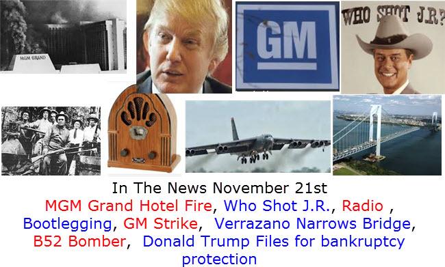 In The News November 21st MGM Grand Hotel Fire, Who Shot J.R., Radio , Bootlegging, GM Strike,  Verrazano Narrows Bridge, B52 Bomber,  Donald Trump Files for bankruptcy protection
