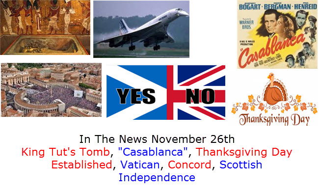 In The News November 26th King Tut's Tomb, Casablanca, Thanksgiving Day Established, Vatican, Concord, Scottish Independence