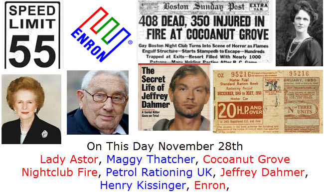 On This Day November 28th Lady Astor, Maggy Thatcher, Cocoanut Grove Nightclub Fire, Petrol Rationing UK, Jeffrey Dahmer, Henry Kissinger, Enron,