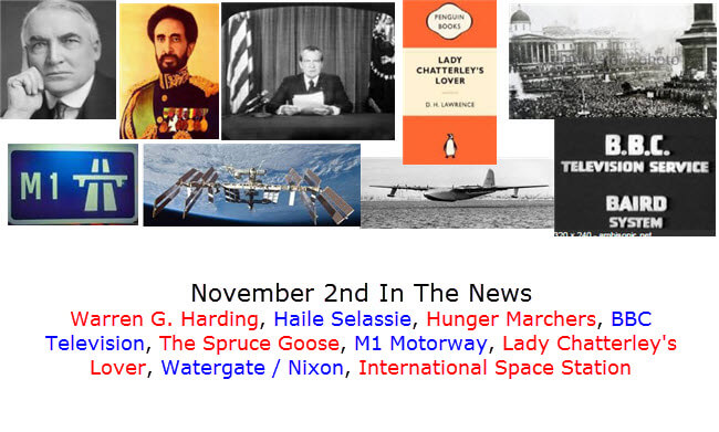 November 2nd In The News Warren G. Harding, Haile Selassie, Hunger Marchers, BBC Television, The Spruce Goose, M1 Motorway, Lady Chatterley's Lover, Watergate / Nixon, International Space Station