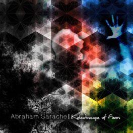 Abraham Sarache – Kaleidoscope of Fears (EP)