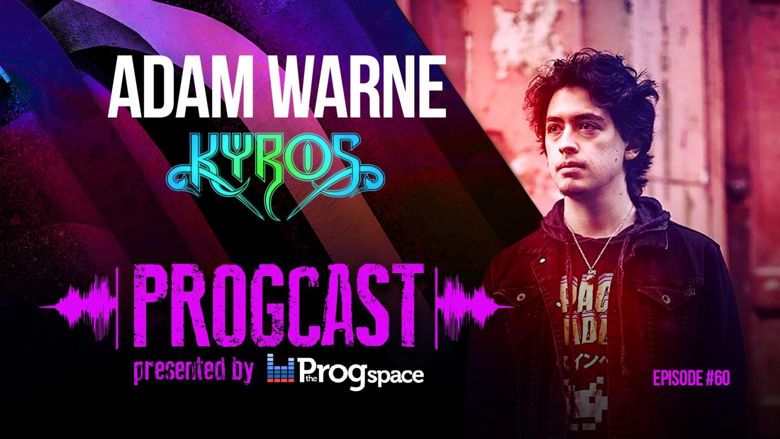 Progcast 060: Adam Warne (Kyros)