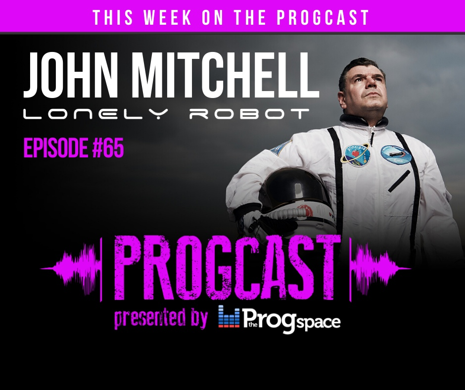 Progcast 065: John Mitchell (Lonely Robot, Arena, It Bites, Frost*…)