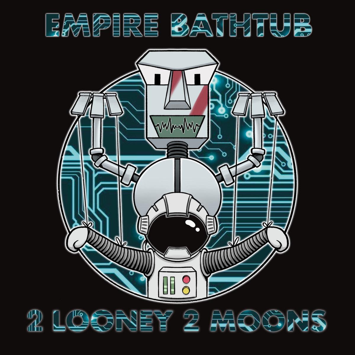 Empire Bathtub - 2 Looney 2 Moons