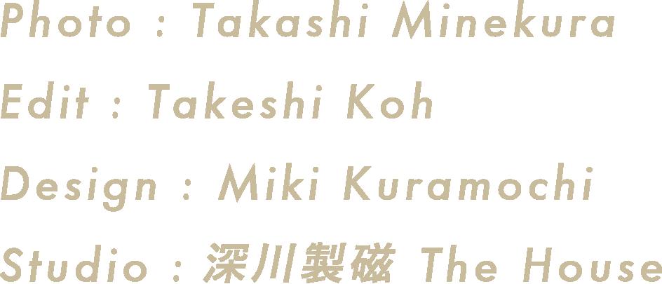 photo:Takashi minekura edit:Takeshi Koh Design:Miki kuramachi