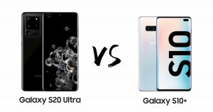 规格比一比:Samsung Galaxy S20 Ultra VS Galaxy S10+