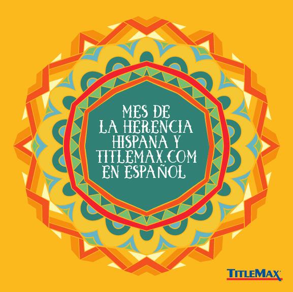 ¡Mes de La Herncia Hispana y TitleMax.com en Español!