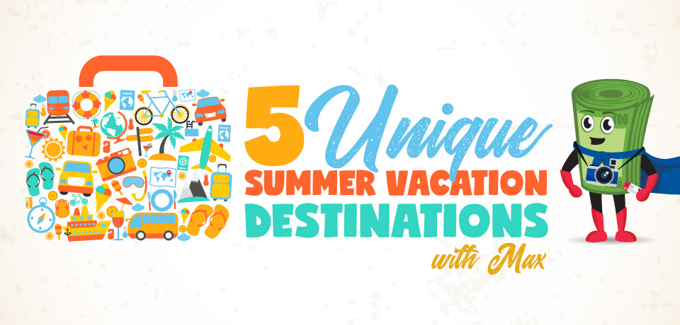 5 Unique Summer Vacation Destinations