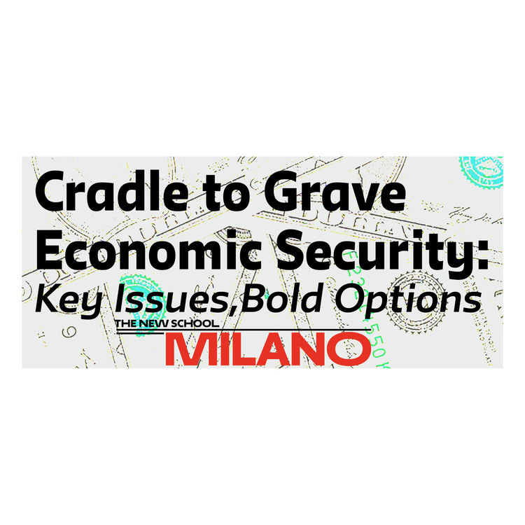 Cradle to Grave Economic Security: Key Issues, Bold Options
