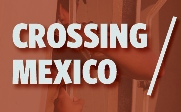 Crossing Mexico: Migration & Human Rights In the Age of Criminal Politics