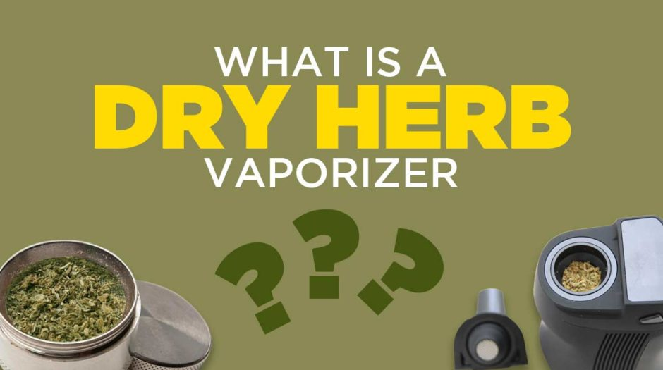 What Is a Dry Herb Vaporizer