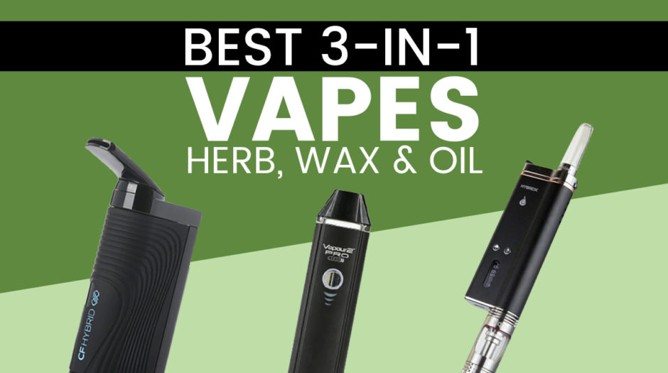 Best 3-in-1 vapes - for herb, wax and oil
