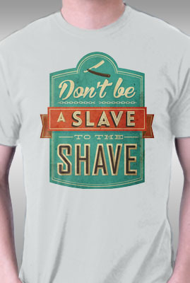 Don't Be a Slave to the Shave