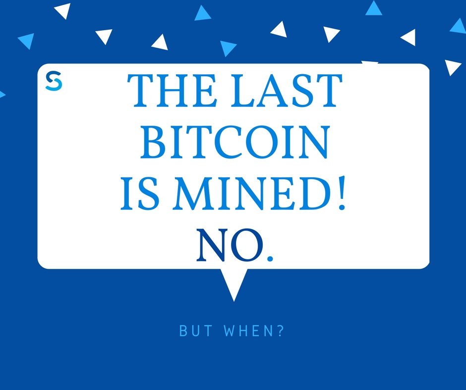 The Last Bitcoin is mined. No. But when?