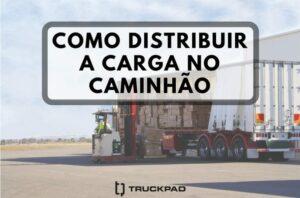 Saiba como fazer a distribuição de carga no caminhão