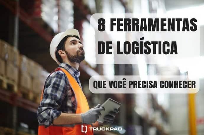 A 8 ferramentas de logística para você aplicar
