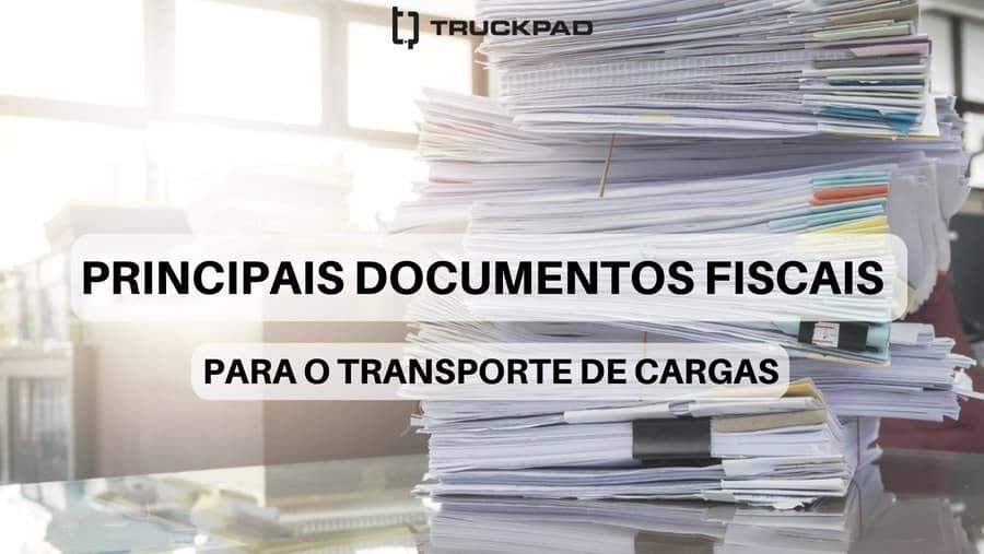 Saiba quais são os principais documentos fiscais para o transporte de cargas