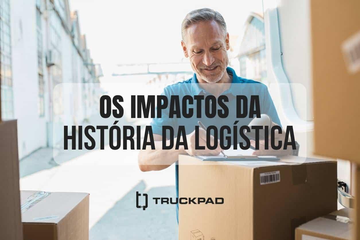 Como a história da logística impactou o setor de transporte