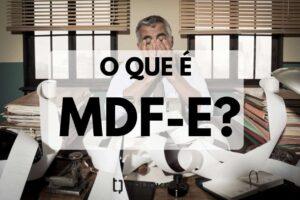 Saiba tudo sobre o MDF-e