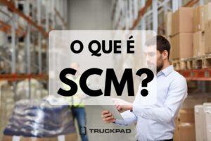 Saiba tudo sobre SCM