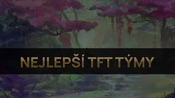 Nejlepší TFT týmy pro patch 10.23